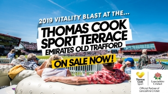 2019 VITALITY BLAST AT THE THOMAS COOK SPORT TERRACE – ON SALE NOW