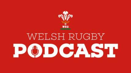 Welsh Rugby Union Podcast 26, 2020.
